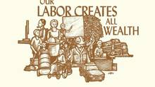 """""""Our labor creates all wealth."""" Ricardo Levins-Morales, Northland Poster Collective, 2004. Offset, 56 x 56 cm."""