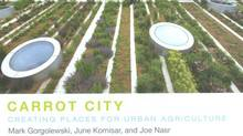 Carrot City: Creating places for Urban Agriculture by Mark Gorgolewski, June Komisar and Joe Nasr. Book Cover.