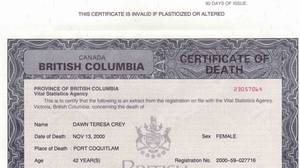 The death certificate of Dawn Crey notes her place of death as Port Coquitlam, B.C. Ms. Crey went missing from Vancouver's Downtown Eastside 2000. Her DNA was found at Robert Pickton's pig farm.