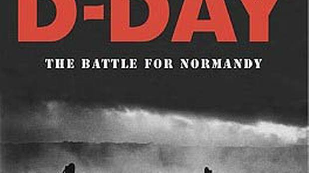 review d day the battle for normandy by antony beevor the globe and mail. Black Bedroom Furniture Sets. Home Design Ideas