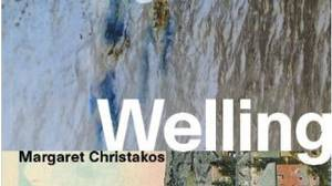 Welling, by Margaret Christakos, Your Scrivener Press, 111 pages, $17