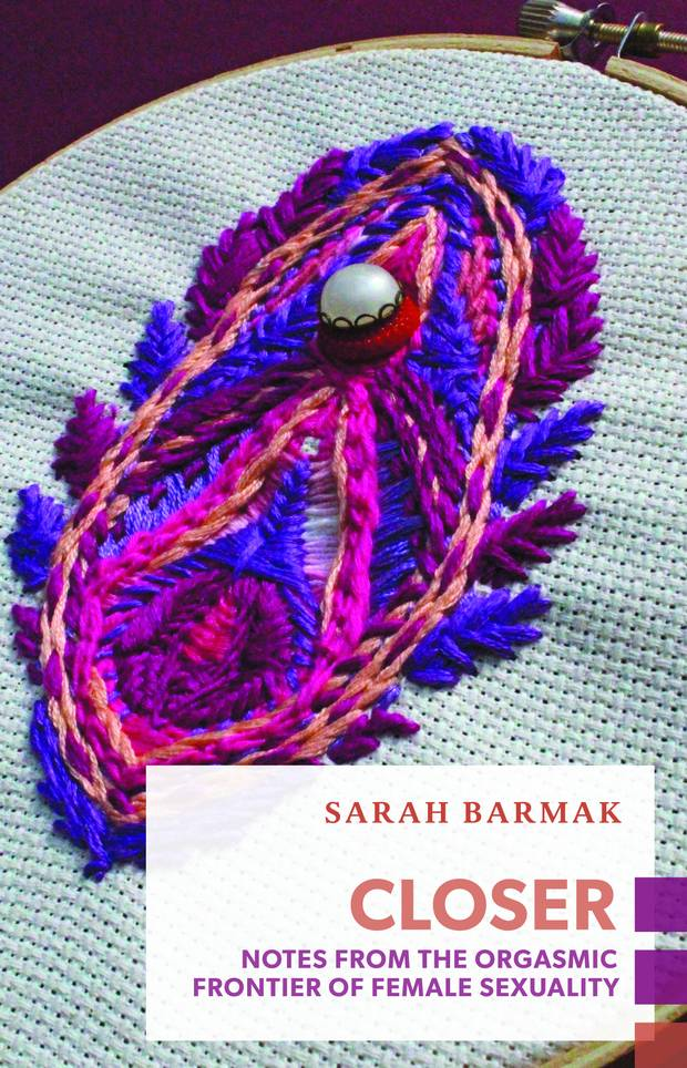 Toronto author Sarah Barmak's 2016 book Closer: Notes from the Orgasmic Frontier of Female Sexuality, examines how female desire has been treated historically, culturally and scientifically.