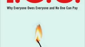 I.O.U.: Why Everyone Owes Everyone and No One Can Pay, by John Lanchester, McClelland & Stewart, 260 pages, $32.99